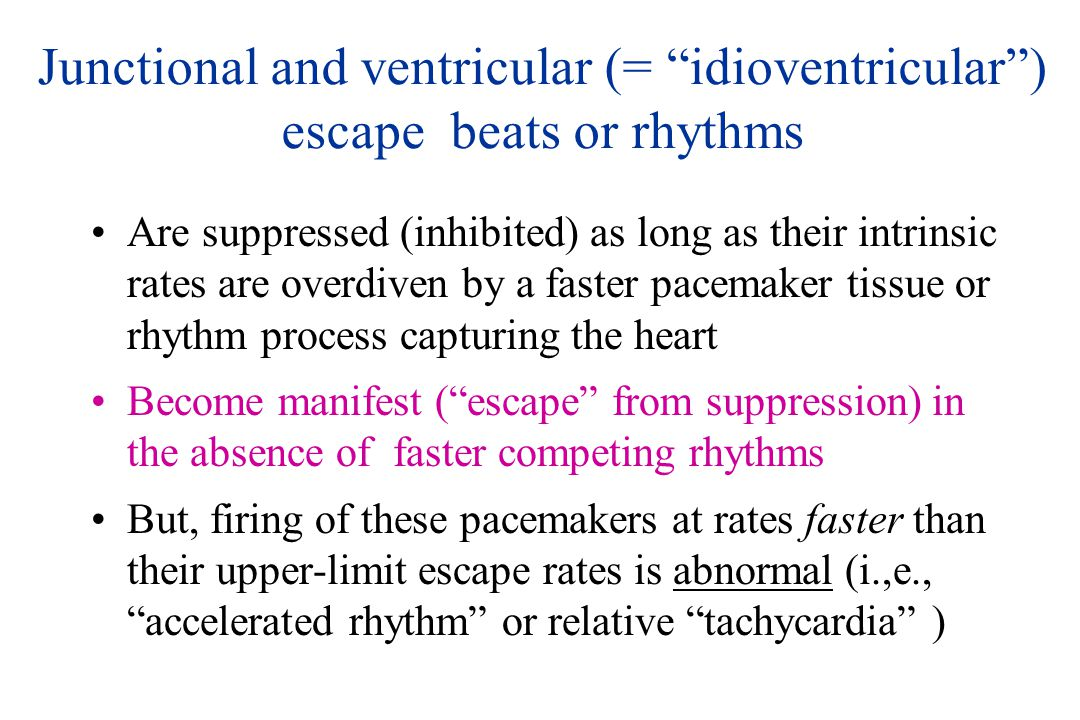 Junctional and ventricular (= idioventricular ) escape beats or rhythms