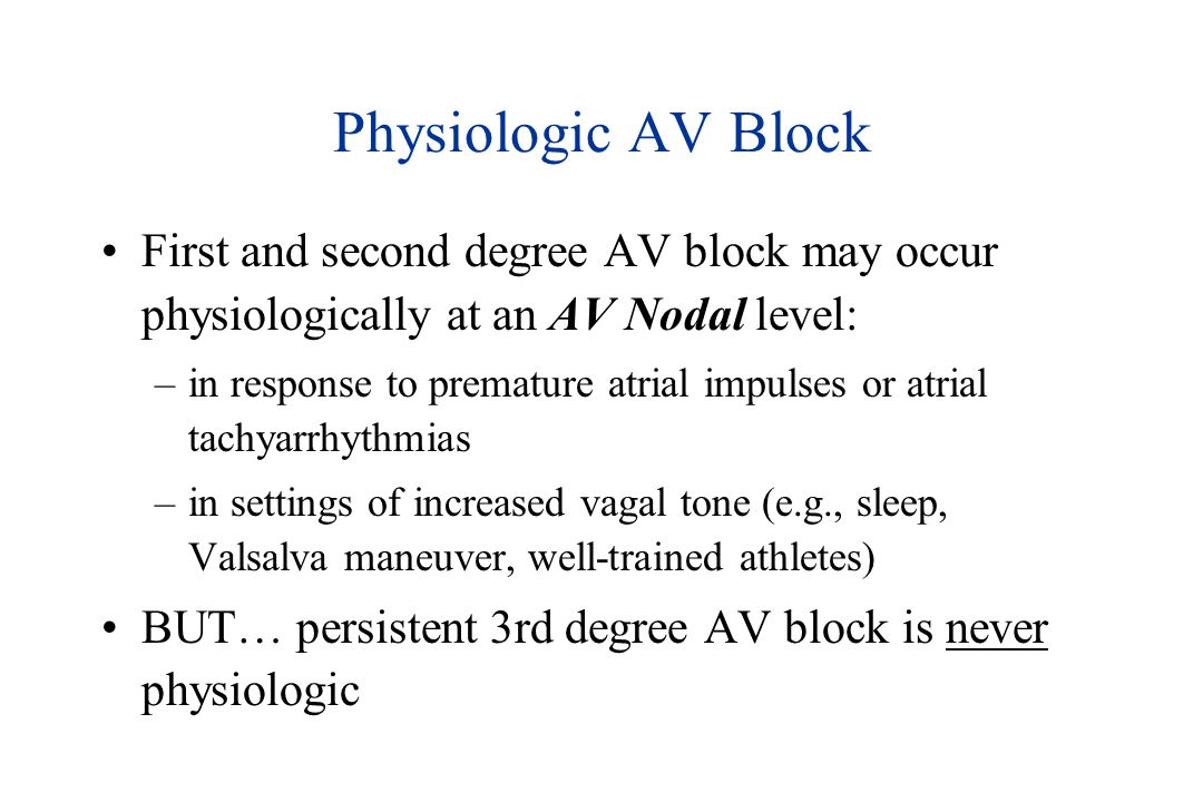 Physiologic AV Block First and second degree AV block may occur physiologically at an AV Nodal level: