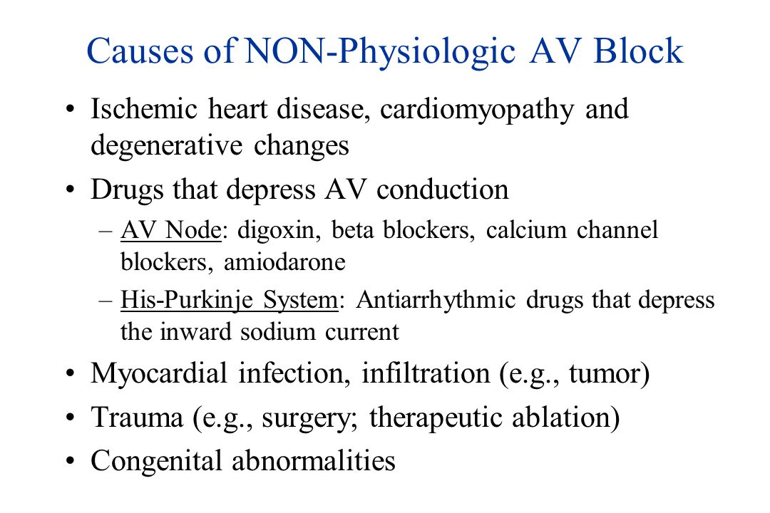 Causes of NON-Physiologic AV Block