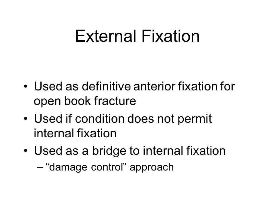 External Fixation Used as definitive anterior fixation for open book fracture. Used if condition does not permit internal fixation.