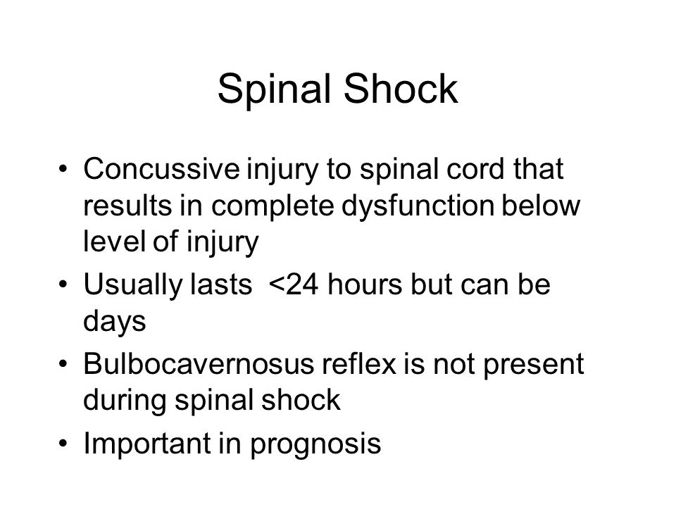 Spinal Shock Concussive injury to spinal cord that results in complete dysfunction below level of injury.