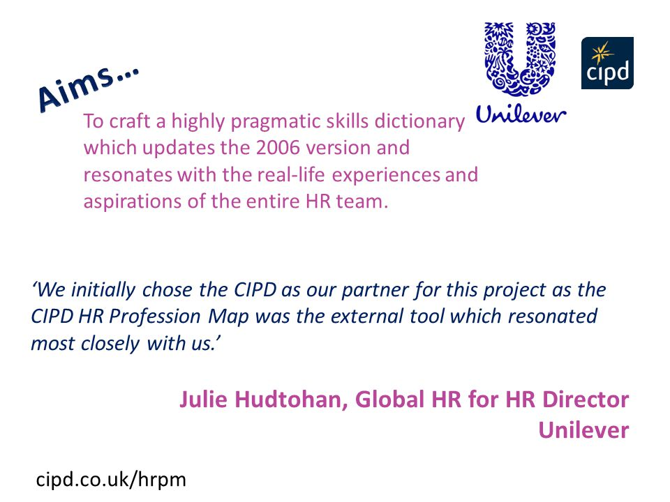 Aims… Julie Hudtohan, Global HR for HR Director Unilever