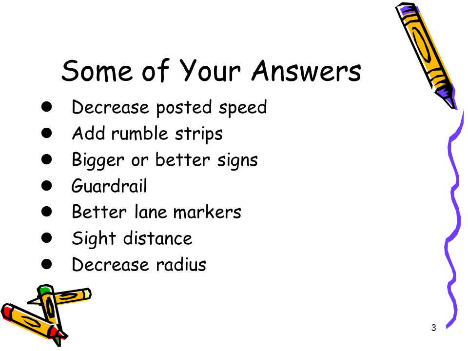 Some of Your Answers Decrease posted speed Add rumble strips