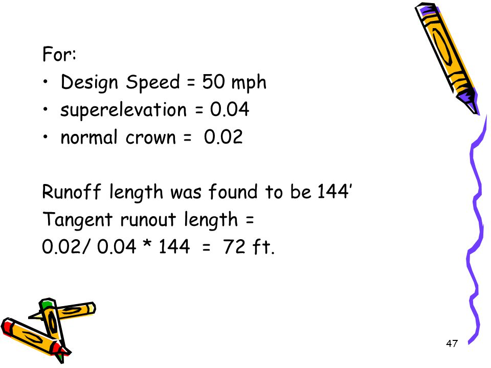For: Design Speed = 50 mph. superelevation = 0.04. normal crown = 0.02. Runoff length was found to be 144'