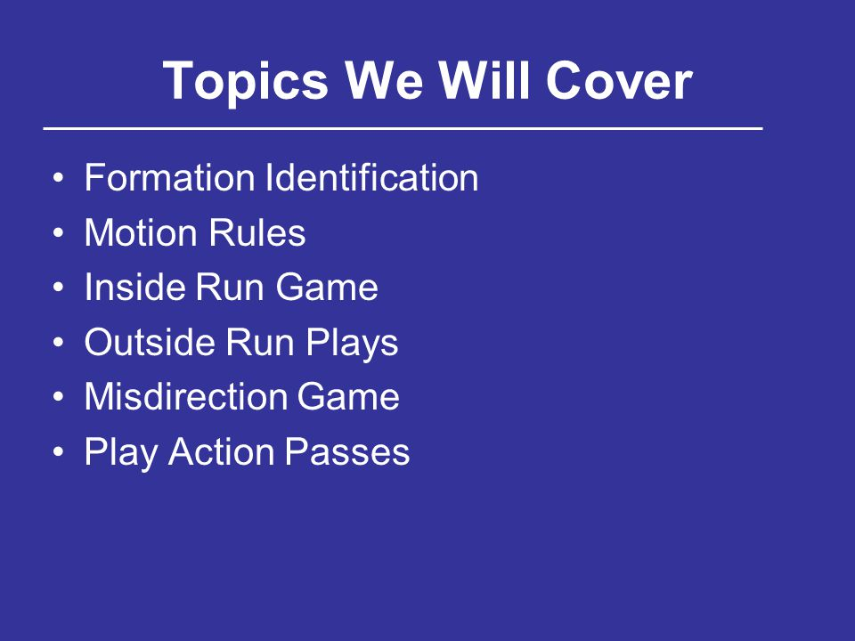 Topics We Will Cover Formation Identification Motion Rules