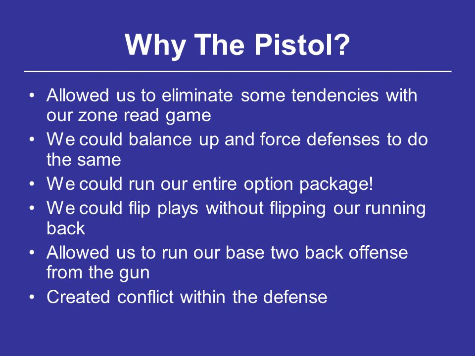Why The Pistol Allowed us to eliminate some tendencies with our zone read game. We could balance up and force defenses to do the same.
