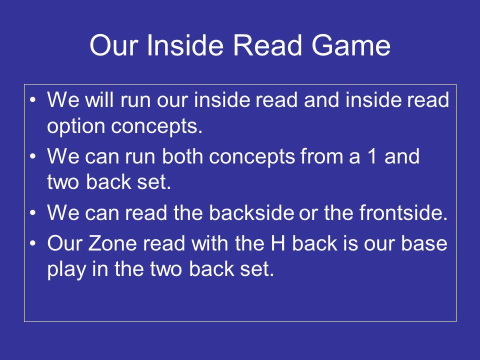 Our Inside Read Game We will run our inside read and inside read option concepts. We can run both concepts from a 1 and two back set.