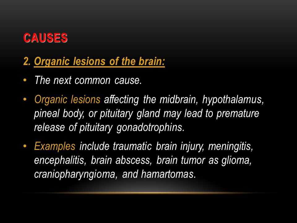 Causes 2. Organic lesions of the brain: The next common cause.