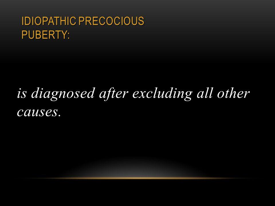 Idiopathic precocious puberty: