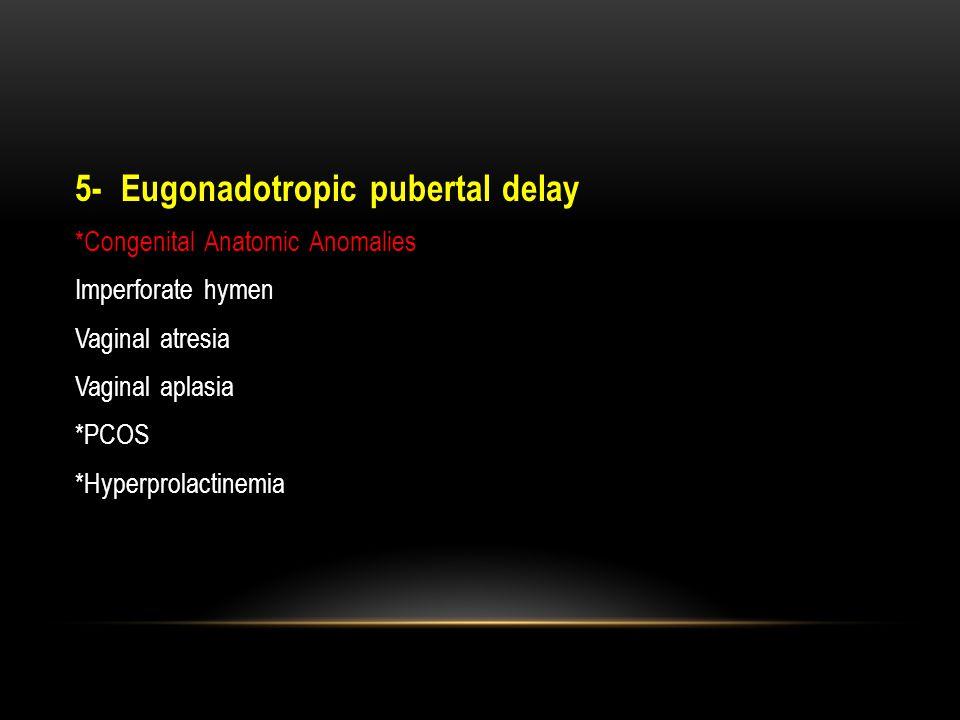 5- Eugonadotropic pubertal delay