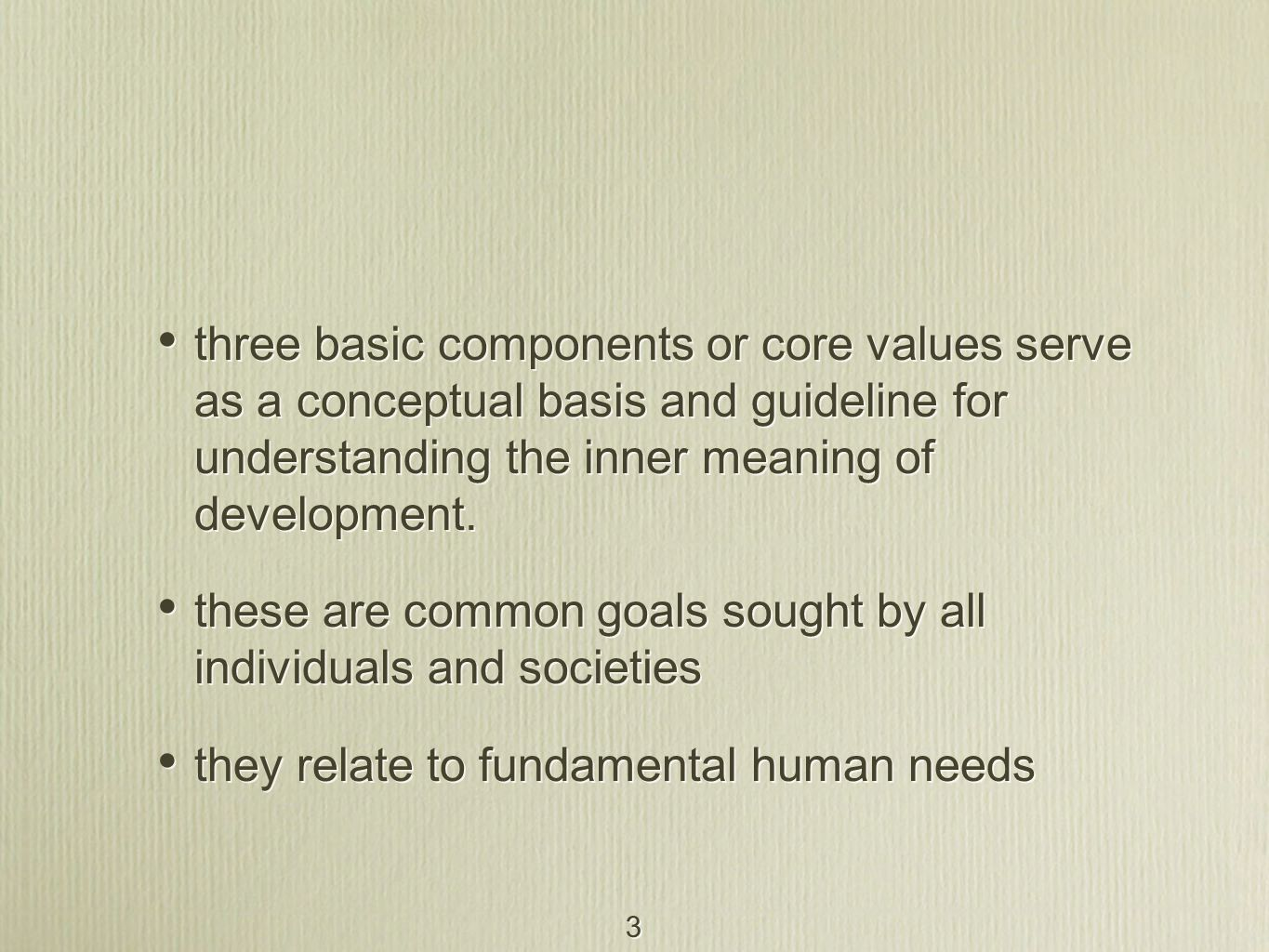 three basic components or core values serve as a conceptual basis and guideline for understanding the inner meaning of development.