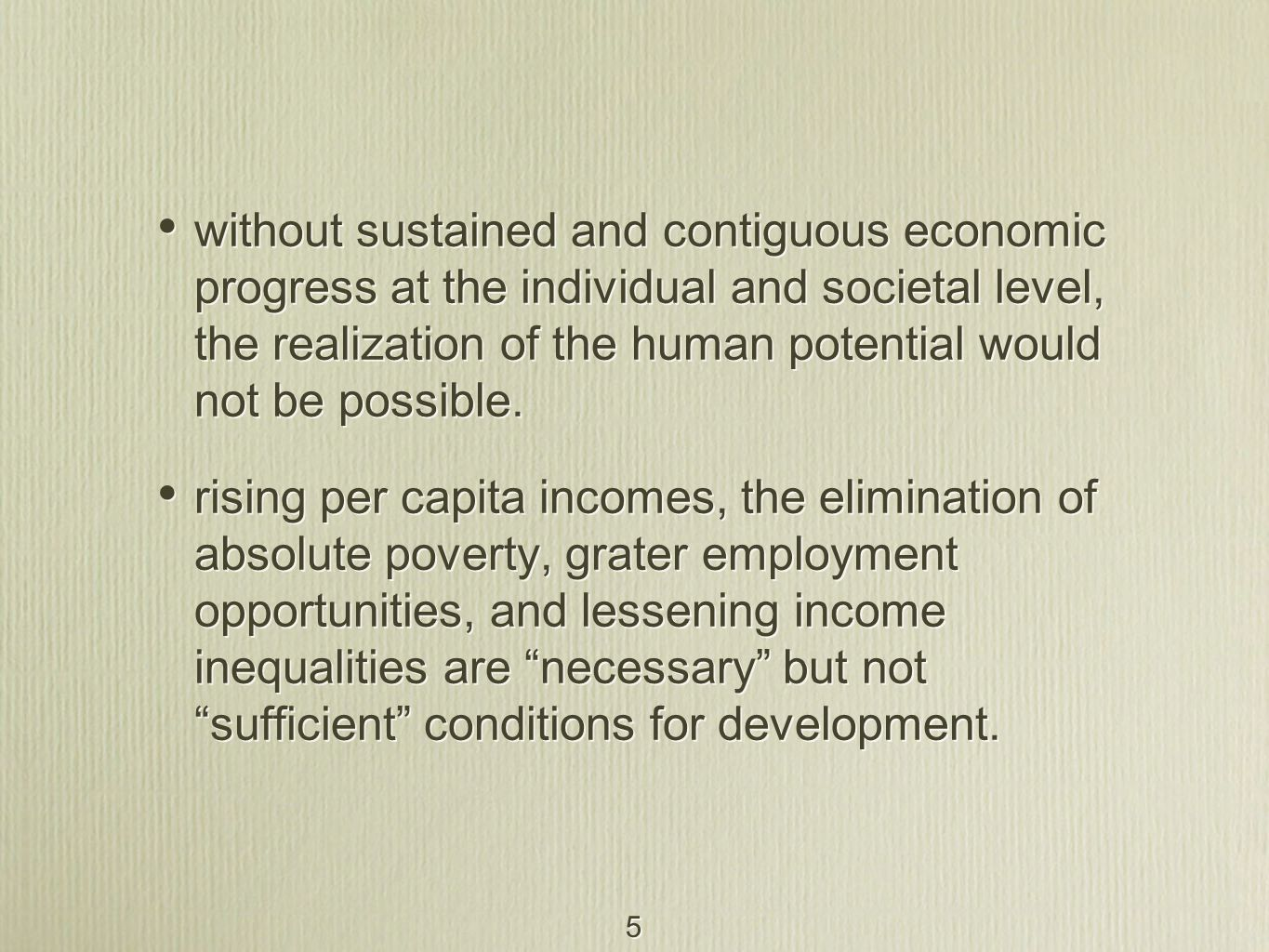 without sustained and contiguous economic progress at the individual and societal level, the realization of the human potential would not be possible.