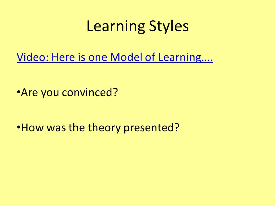 Learning Styles Video: Here is one Model of Learning….