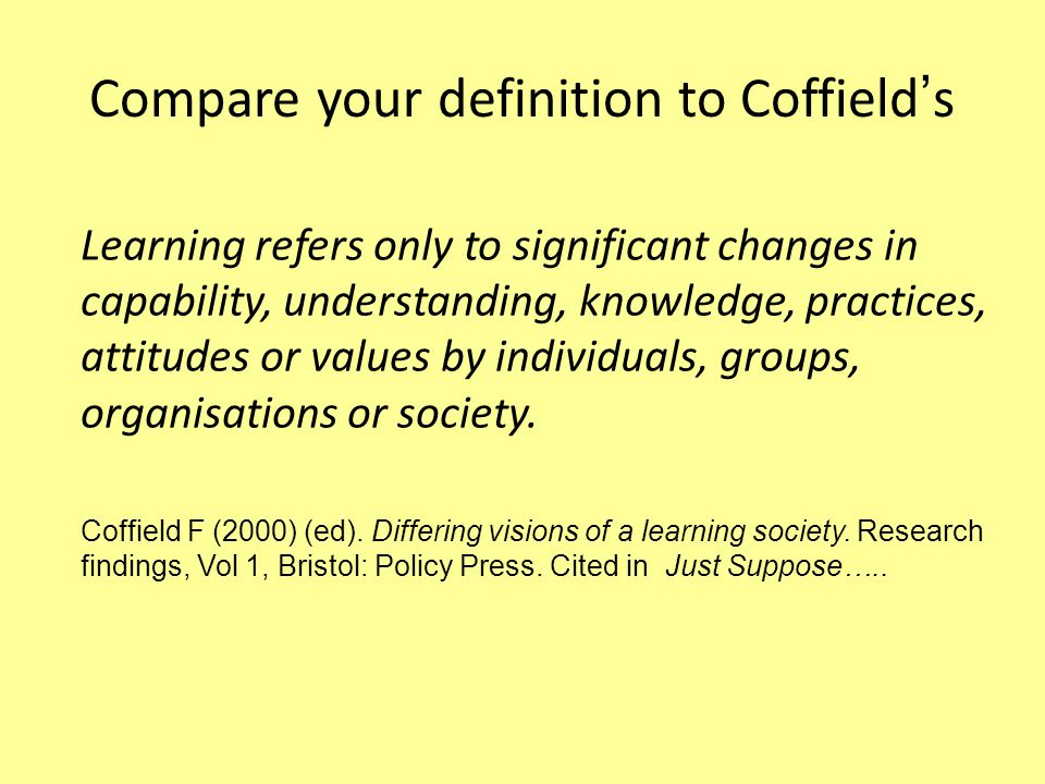 Compare your definition to Coffield's