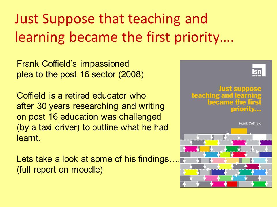 Just Suppose that teaching and learning became the first priority….
