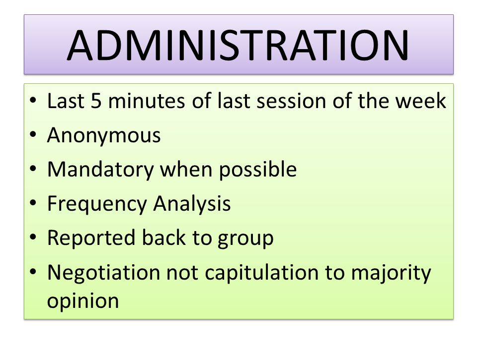 ADMINISTRATION Last 5 minutes of last session of the week Anonymous