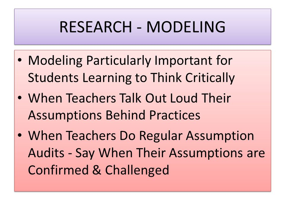 RESEARCH - MODELING Modeling Particularly Important for Students Learning to Think Critically.
