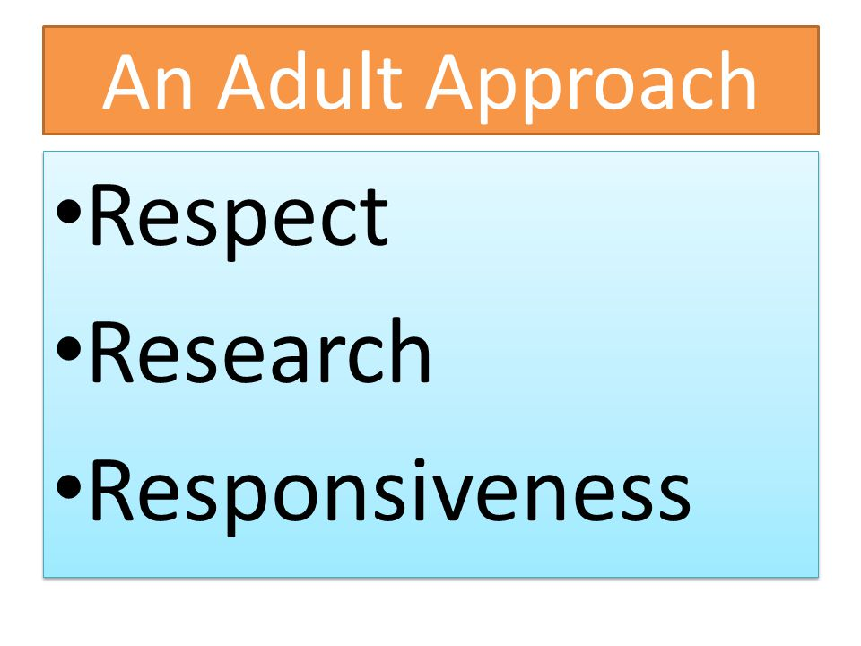 An Adult Approach Respect Research Responsiveness