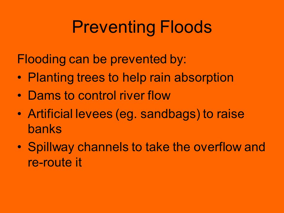 Preventing Floods Flooding can be prevented by: