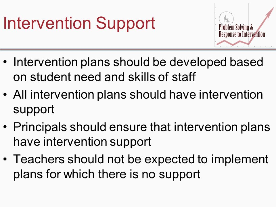 Intervention Support Intervention plans should be developed based on student need and skills of staff.