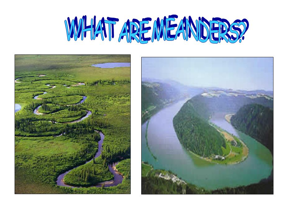 WHAT ARE MEANDERS