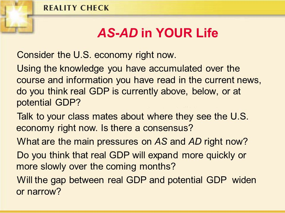 AS-AD in YOUR Life Consider the U.S. economy right now.