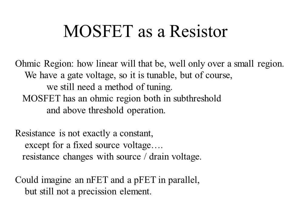 MOSFET as a Resistor Ohmic Region: how linear will that be, well only over a small region. We have a gate voltage, so it is tunable, but of course,