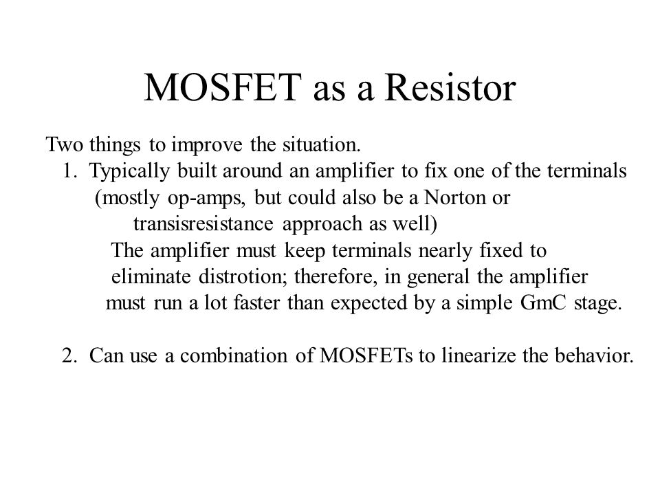MOSFET as a Resistor Two things to improve the situation.