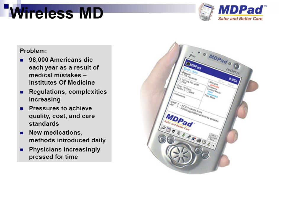 Wireless MD Problem: 98,000 Americans die each year as a result of medical mistakes – Institutes Of Medicine.
