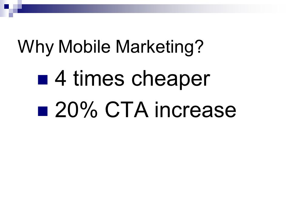 Why Mobile Marketing 4 times cheaper 20% CTA increase