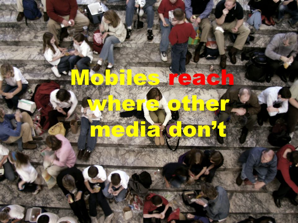 Mobiles reach where other media don't