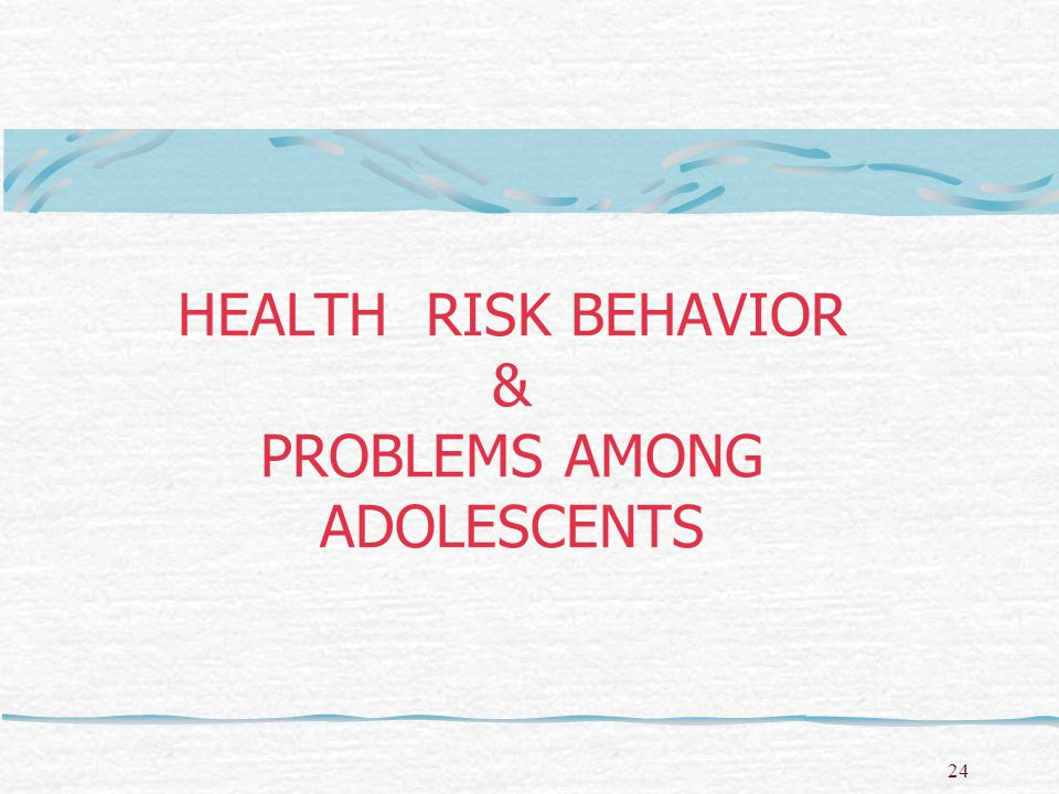 HEALTH RISK BEHAVIOR & PROBLEMS AMONG ADOLESCENTS