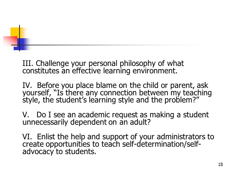 III. Challenge your personal philosophy of what constitutes an effective learning environment.
