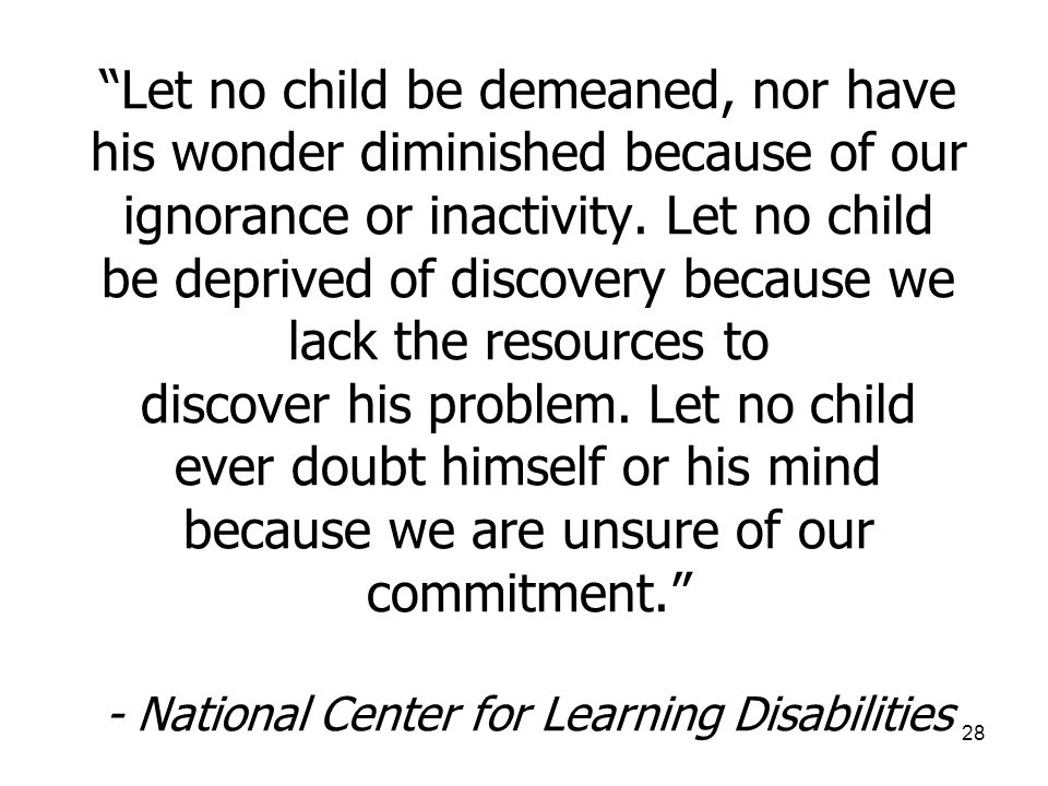 Let no child be demeaned, nor have his wonder diminished because of our ignorance or inactivity.