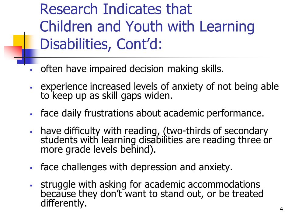 Research Indicates that Children and Youth with Learning Disabilities, Cont'd: