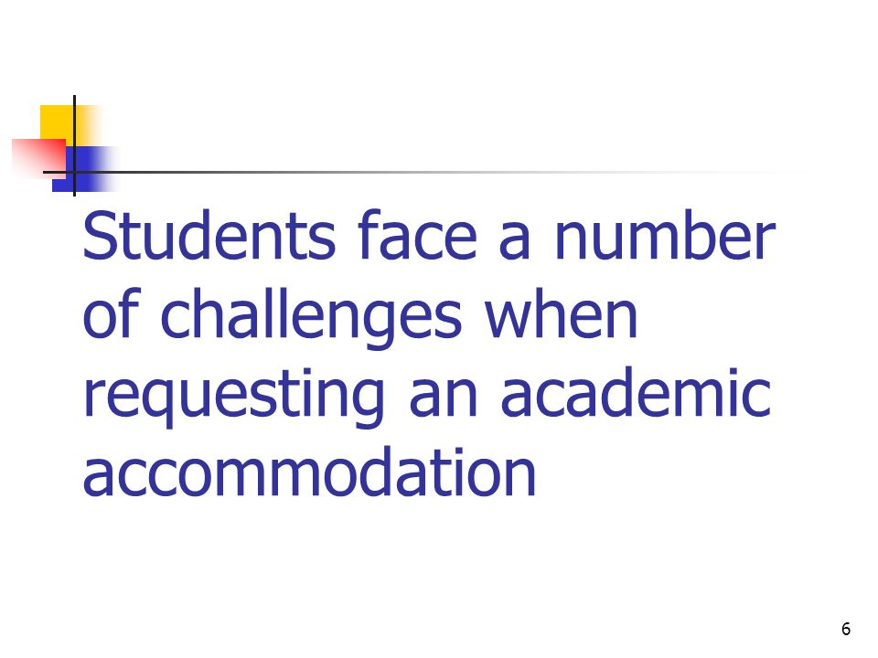 Students face a number of challenges when requesting an academic accommodation