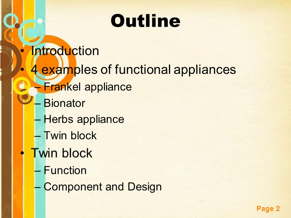 Outline Introduction 4 examples of functional appliances