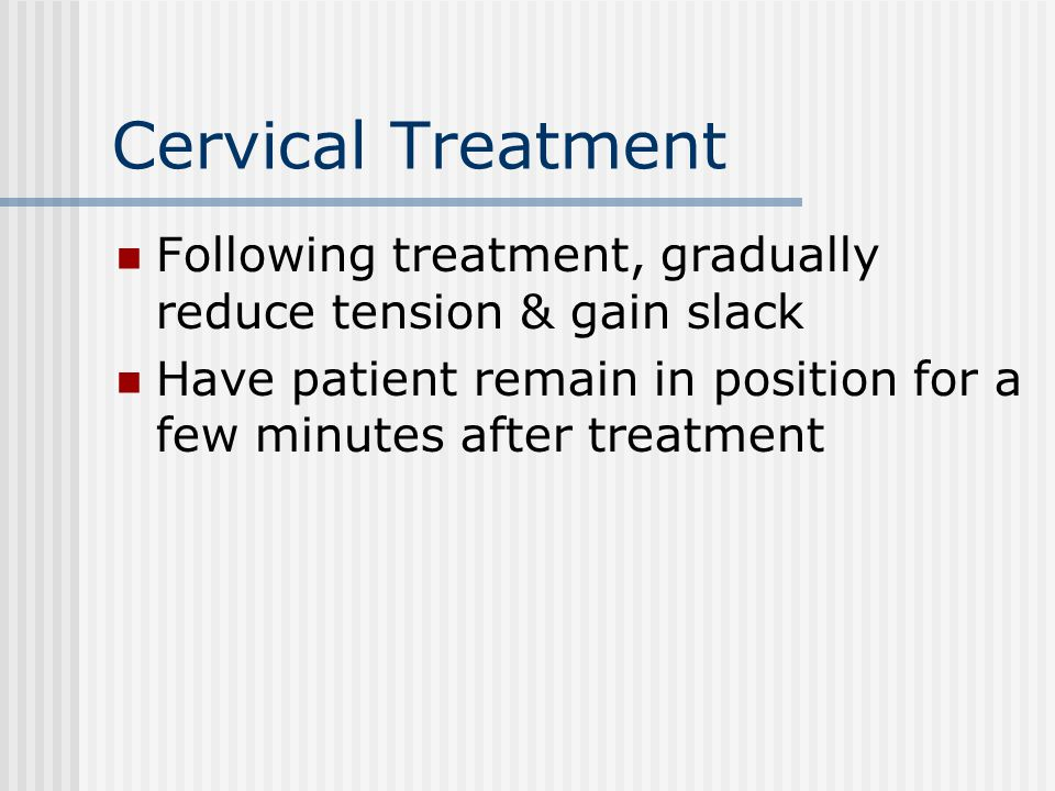 Cervical Treatment Following treatment, gradually reduce tension & gain slack.