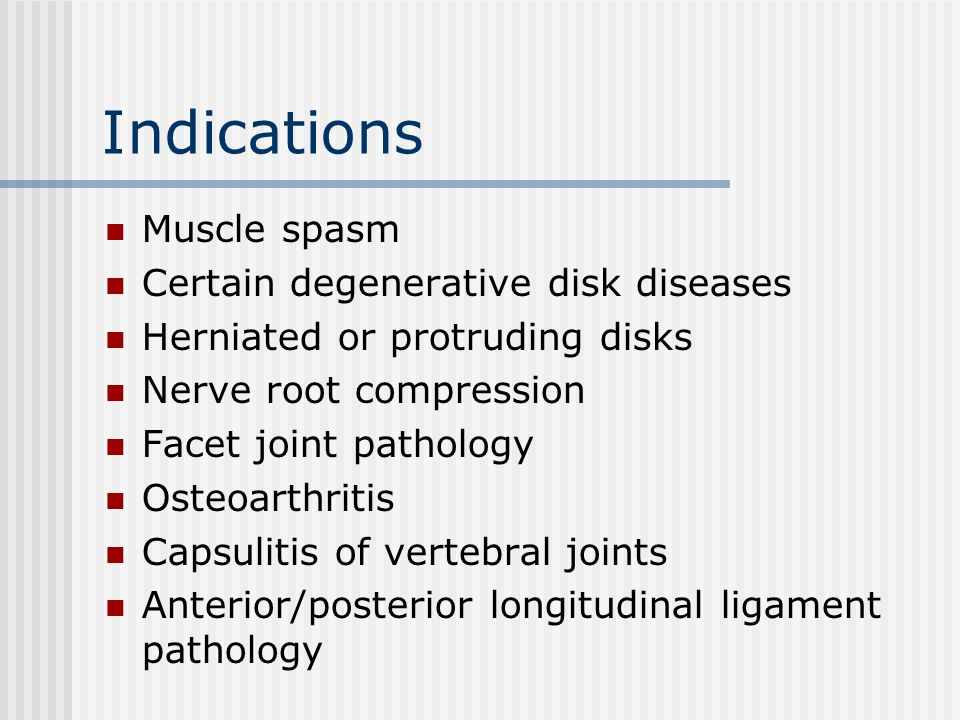 Indications Muscle spasm Certain degenerative disk diseases