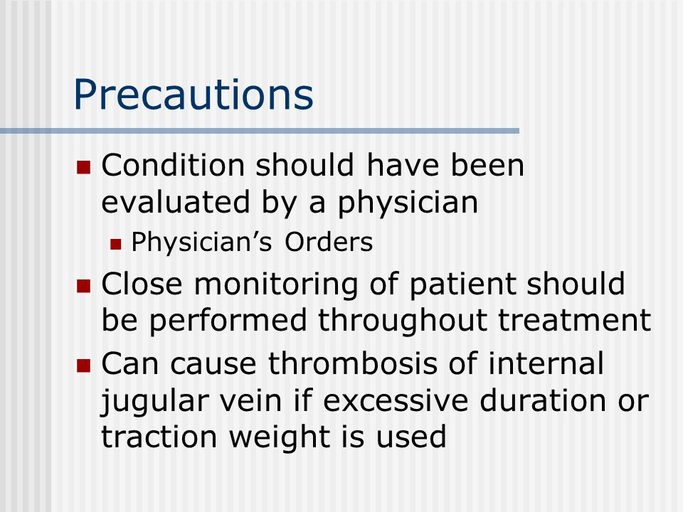 Precautions Condition should have been evaluated by a physician