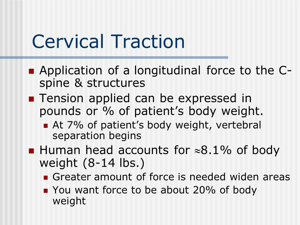 Cervical Traction Application of a longitudinal force to the C-spine & structures.