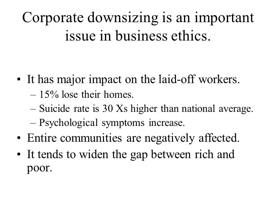 Corporate downsizing is an important issue in business ethics.