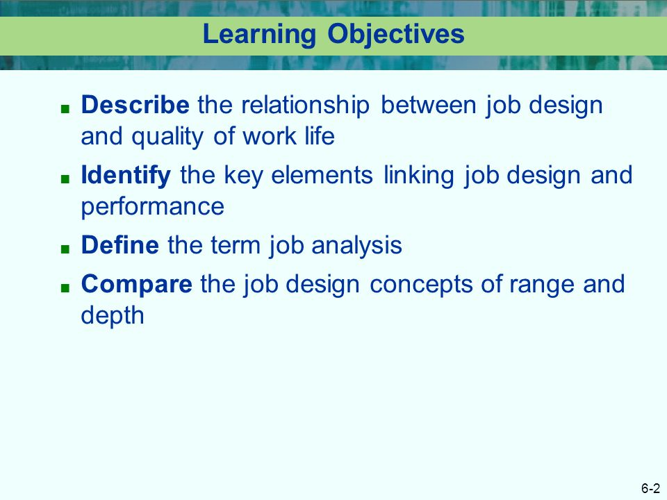 Learning Objectives Describe the relationship between job design and quality of work life.