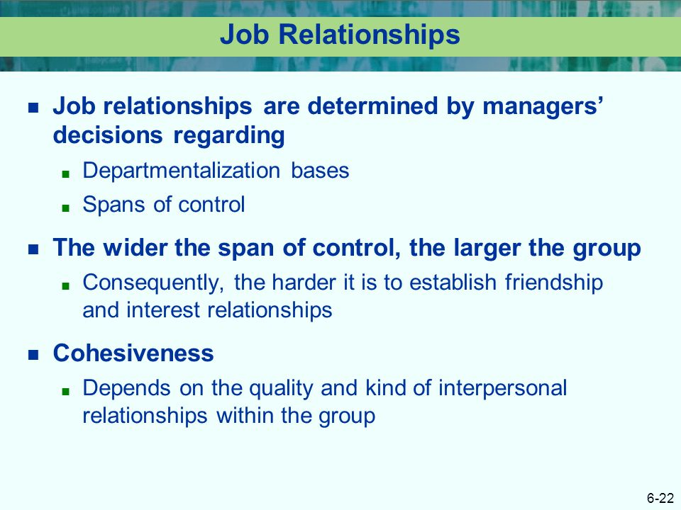Job Relationships Job relationships are determined by managers' decisions regarding. Departmentalization bases.
