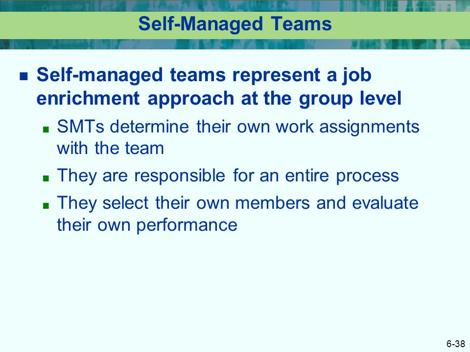 Self-Managed Teams Self-managed teams represent a job enrichment approach at the group level.