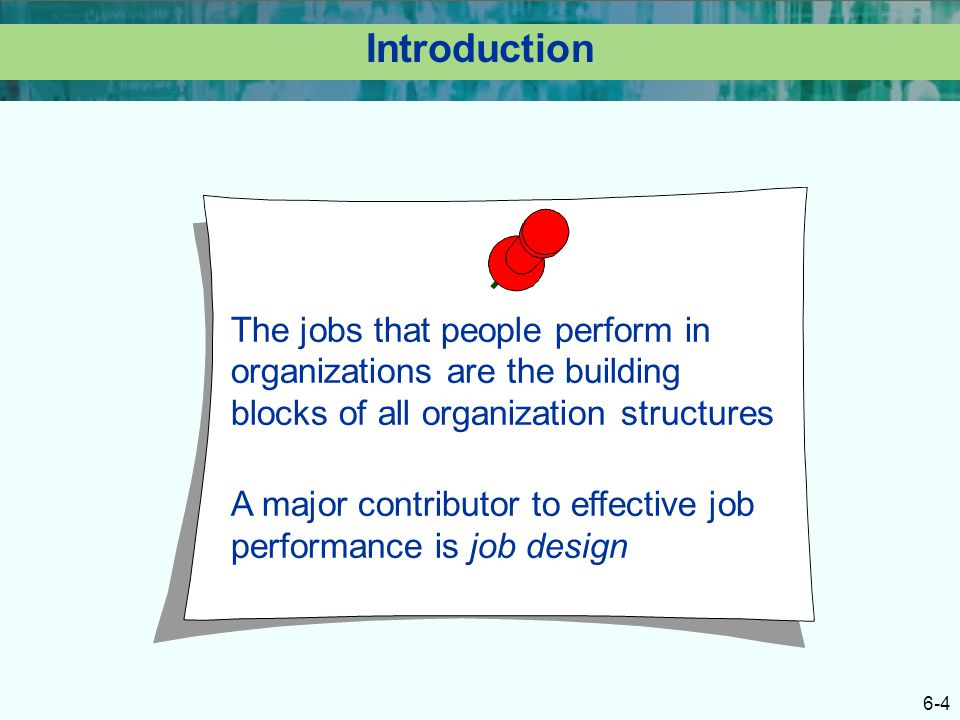Introduction The jobs that people perform in organizations are the building blocks of all organization structures.