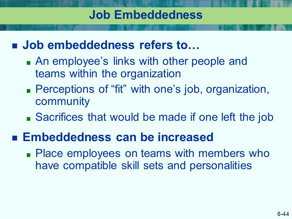 job embeddedness Job embeddedness (je) theory is a relatively new perspective in turnover  research although theoretical and empirical implications are encouraging, the.