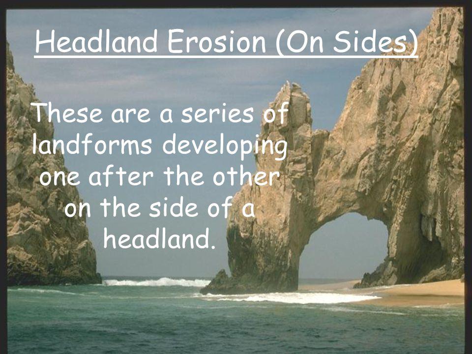 Headland Erosion (On Sides)