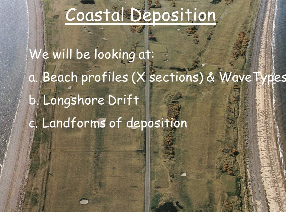 Coastal Deposition We will be looking at: