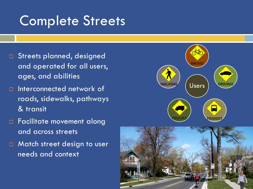 Complete Streets Streets planned, designed and operated for all users, ages, and abilities.